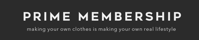 PRIME MEMBERSHIP MAKING YOUR OWN CLOTHES IS MAKING YOUR OWN REAL LIFESTYLE